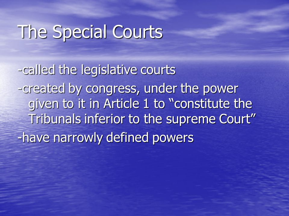 The Special Courts -called the legislative courts