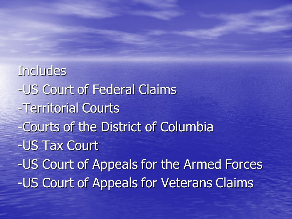 Includes -US Court of Federal Claims. -Territorial Courts. -Courts of the District of Columbia. -US Tax Court.