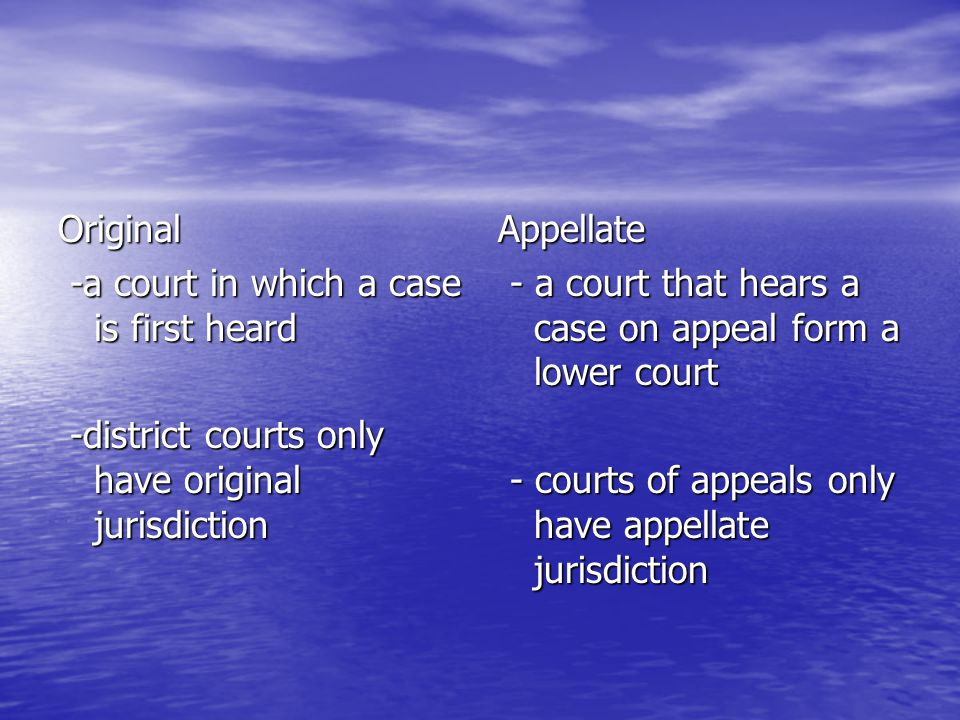Original -a court in which a case is first heard. -district courts only have original jurisdiction.