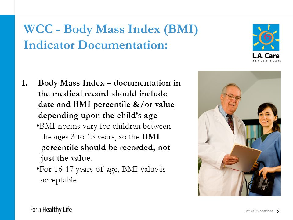 WCC - BMI Indicator Calculation: The formula used to calculate BMI is as follows: Weight in Pounds BMI = ( (Height in inches) x (Height in inches) )x703 The pediatric height and weight charts can be found on the CDC website at: