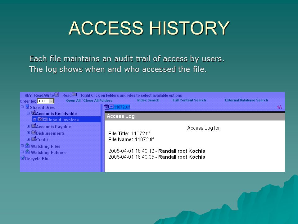 ACCESS HISTORY Each file maintains an audit trail of access by users.