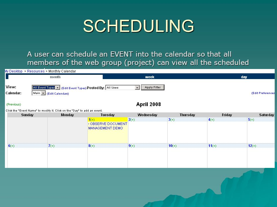 SCHEDULING A user can schedule an EVENT into the calendar so that all members of the web group (project) can view all the scheduled events.