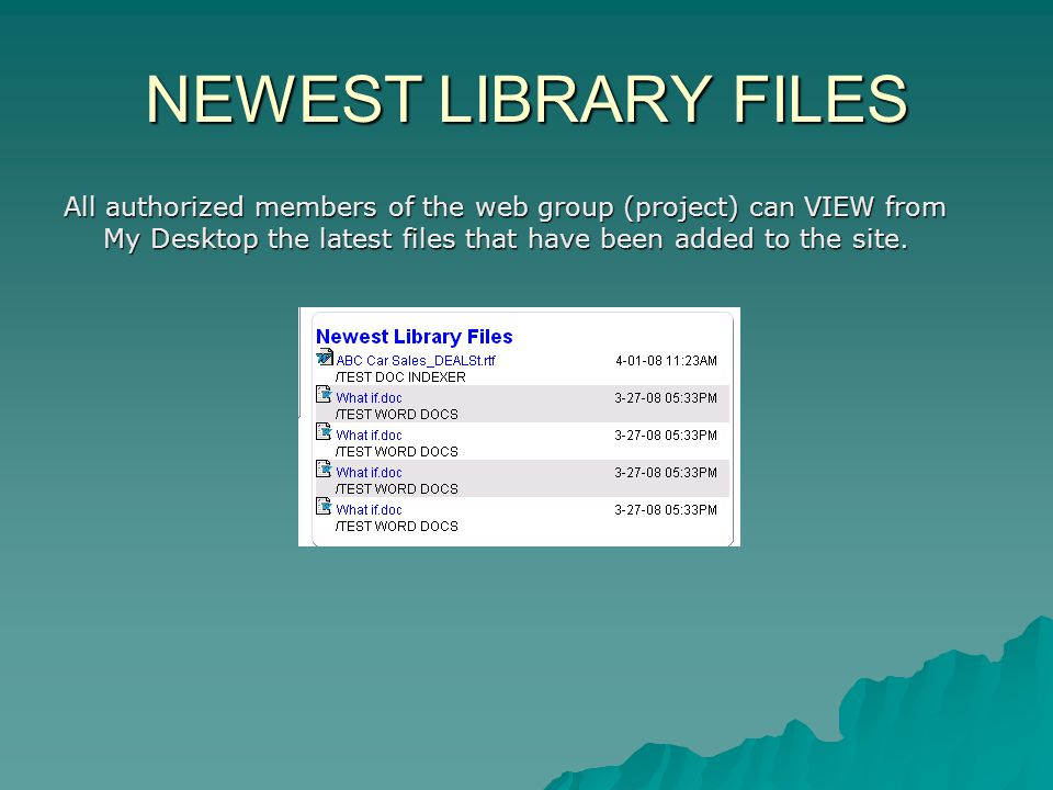 NEWEST LIBRARY FILES All authorized members of the web group (project) can VIEW from My Desktop the latest files that have been added to the site.