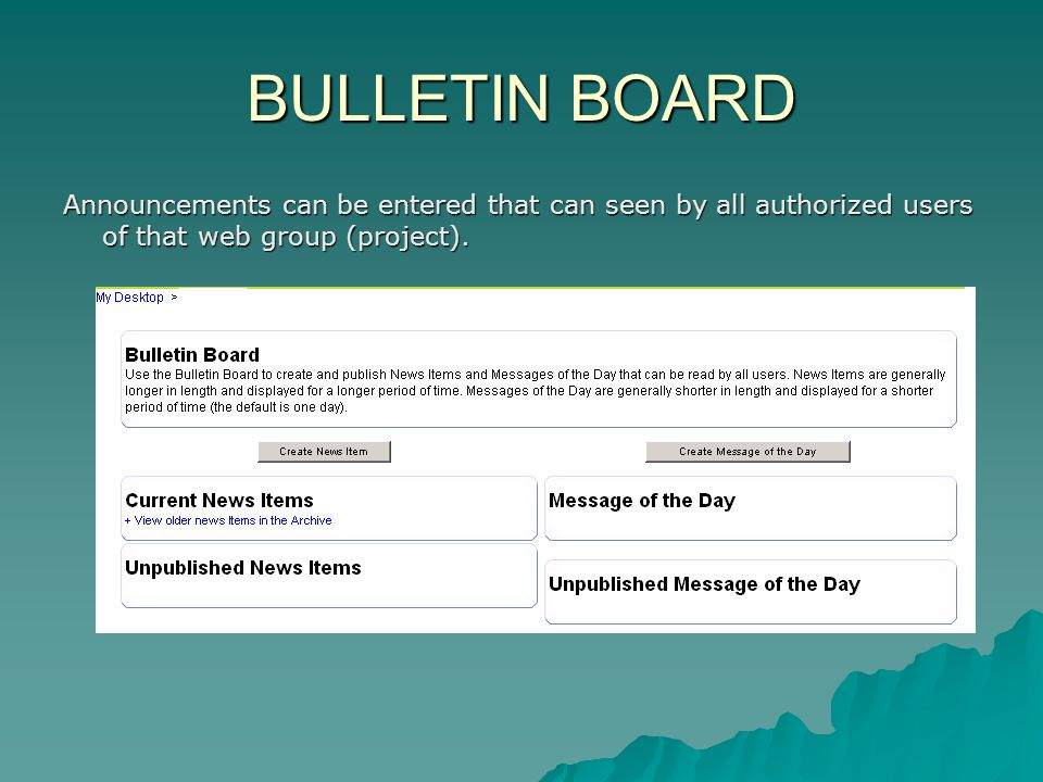 BULLETIN BOARD Announcements can be entered that can seen by all authorized users of that web group (project).