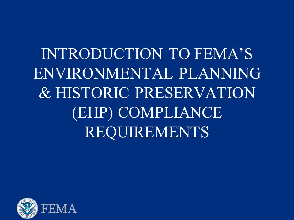 FEMA's EHP Review It is FEMA's policy to integrate environmental and  historic preservation considerations into its emergency preparedness,  hazard mitigation,