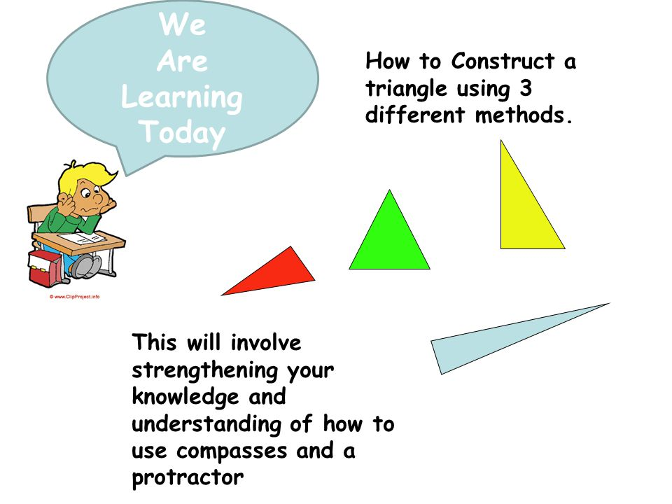 We Are Learning Today How to Construct a triangle using 3 different ...