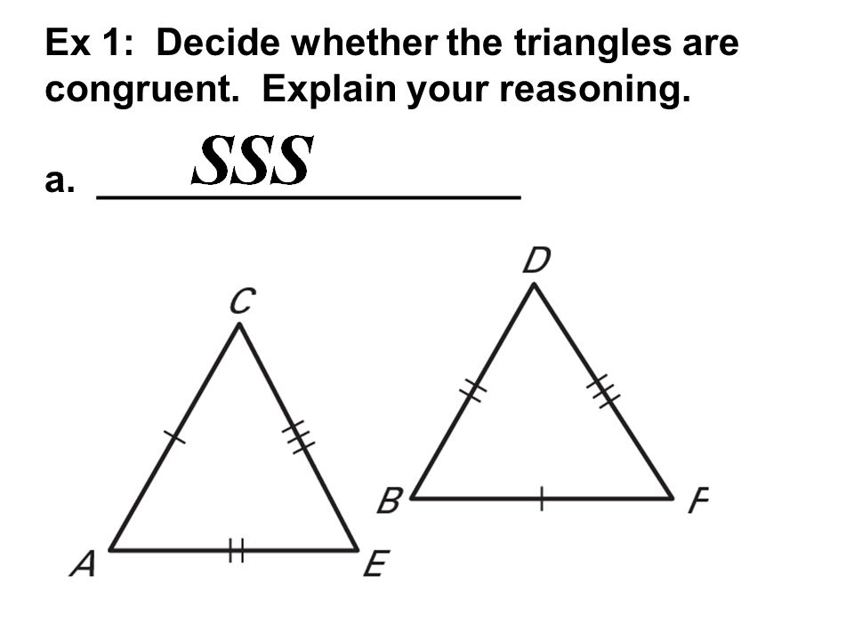 Ex 1: Decide whether the triangles are congruent