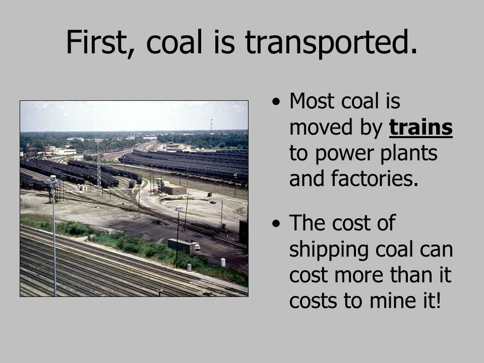 First, coal is transported.