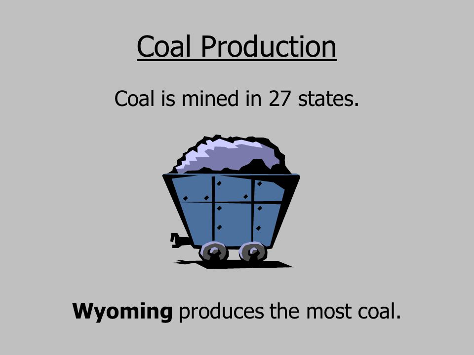 Wyoming produces the most coal.