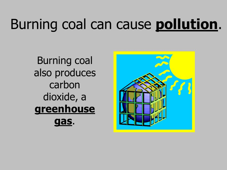 Burning coal can cause pollution.
