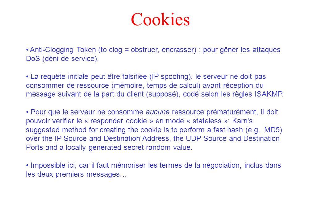 Cookies Anti-Clogging Token (to clog = obstruer, encrasser) : pour gêner les attaques DoS (déni de service).
