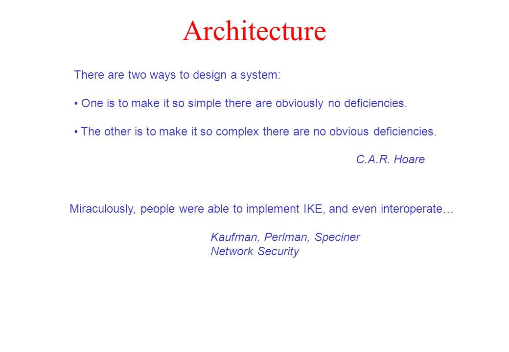 Architecture There are two ways to design a system: