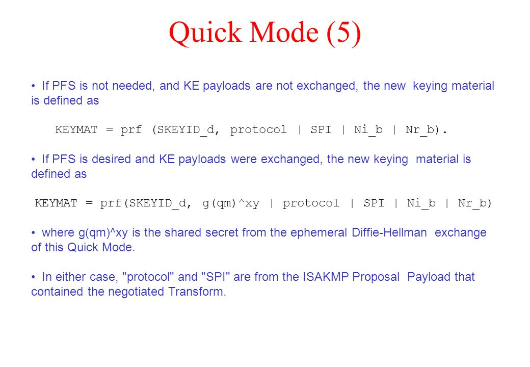 Quick Mode (5) If PFS is not needed, and KE payloads are not exchanged, the new keying material is defined as.