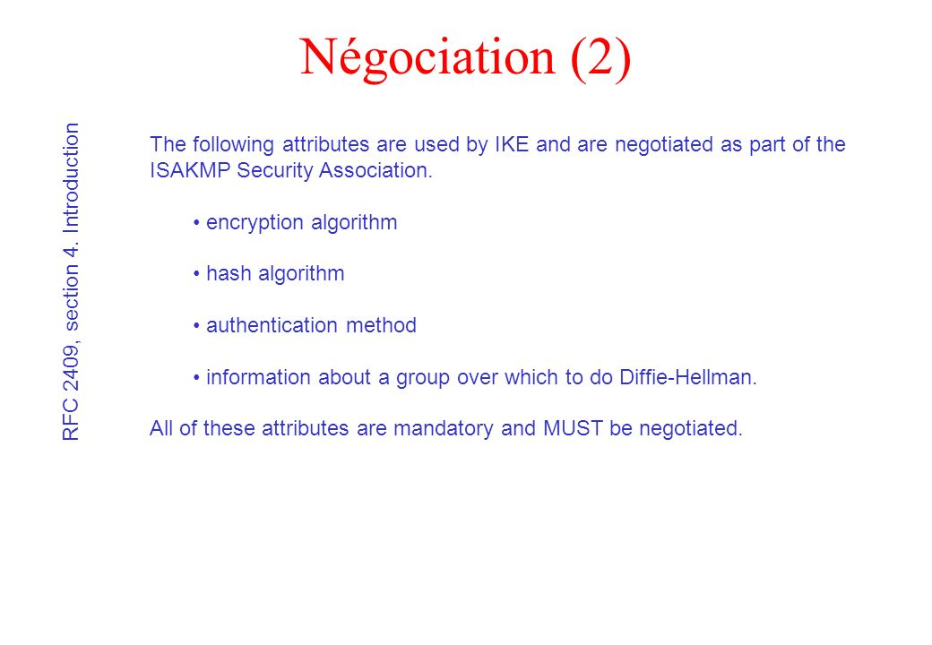 Négociation (2) The following attributes are used by IKE and are negotiated as part of the ISAKMP Security Association.