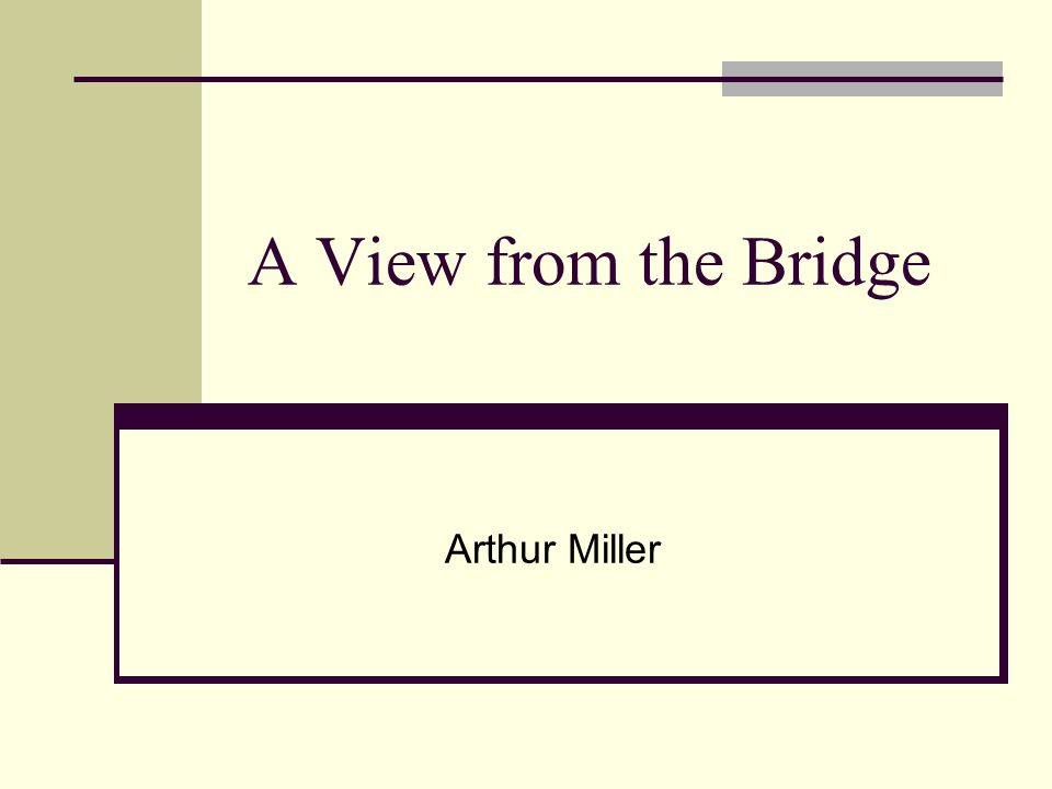 view from the bridge by arthur A view from the bridge, one of arthur miller's most popular plays, has been on  broadway four times before, most recently just five years ago,.