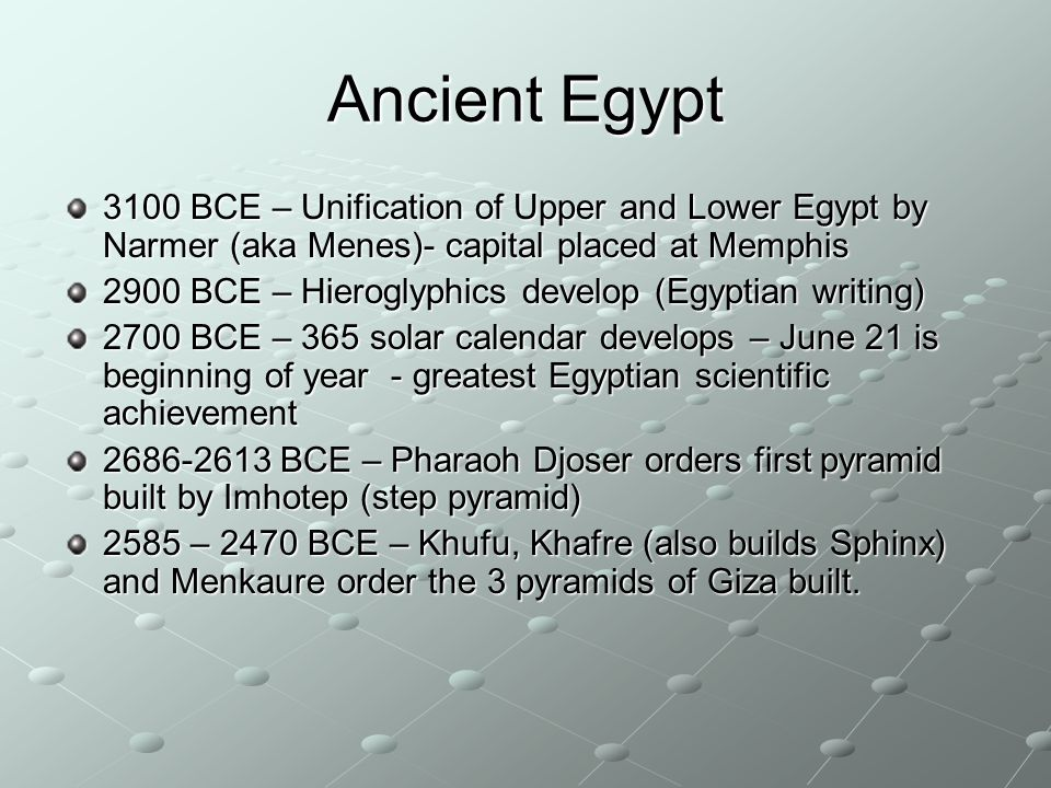 Ancient Egypt 3100 BCE – Unification of Upper and Lower Egypt by Narmer (aka Menes)- capital placed at Memphis.