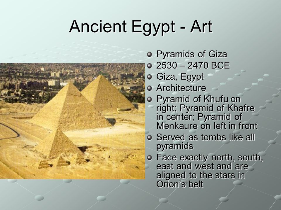 Ancient Egypt - Art Pyramids of Giza 2530 – 2470 BCE Giza, Egypt