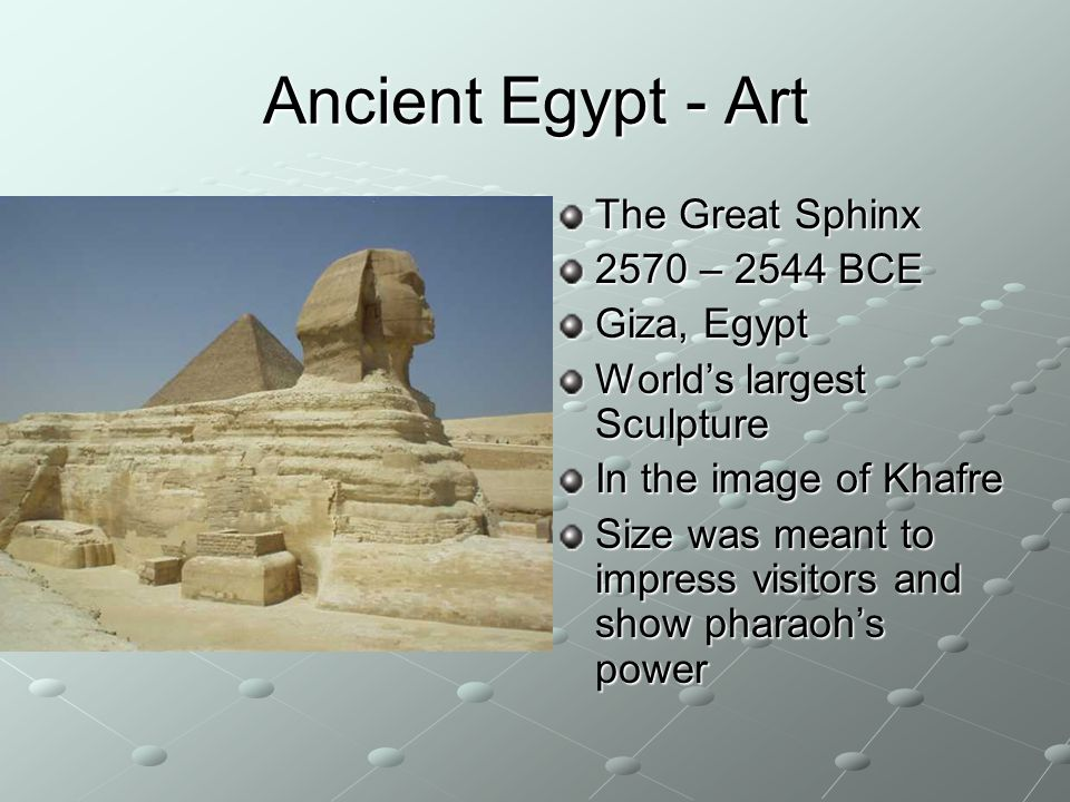 Ancient Egypt - Art The Great Sphinx 2570 – 2544 BCE Giza, Egypt