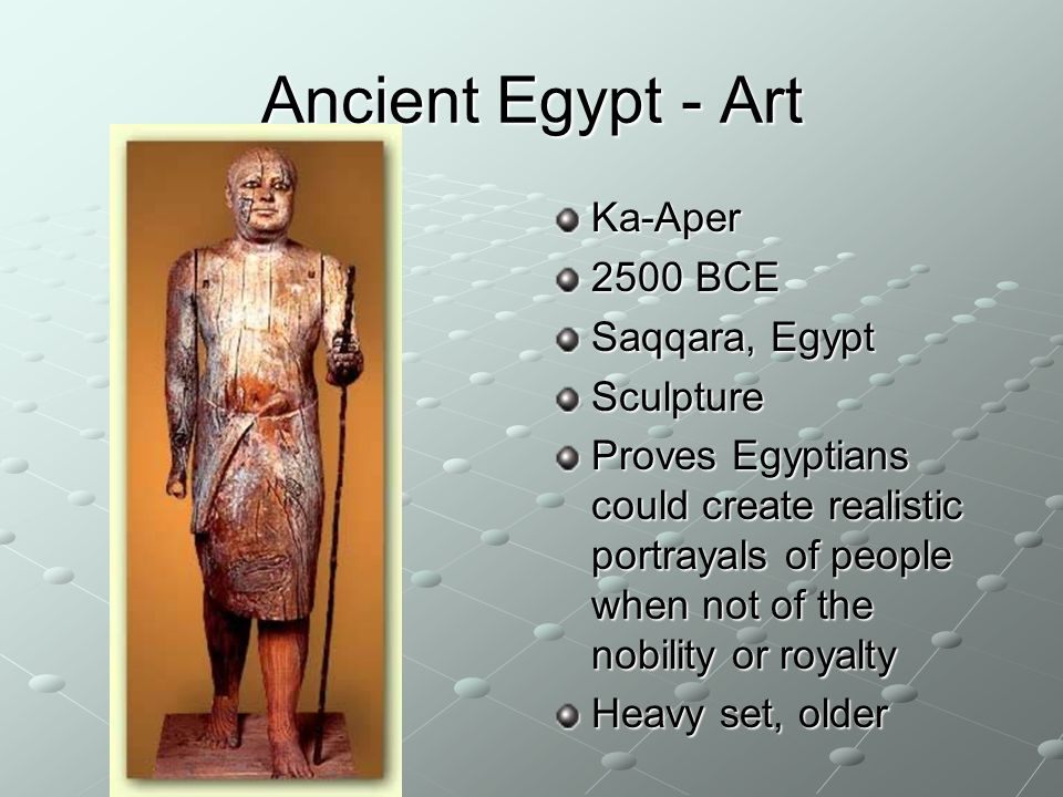 Ancient Egypt - Art Ka-Aper 2500 BCE Saqqara, Egypt Sculpture