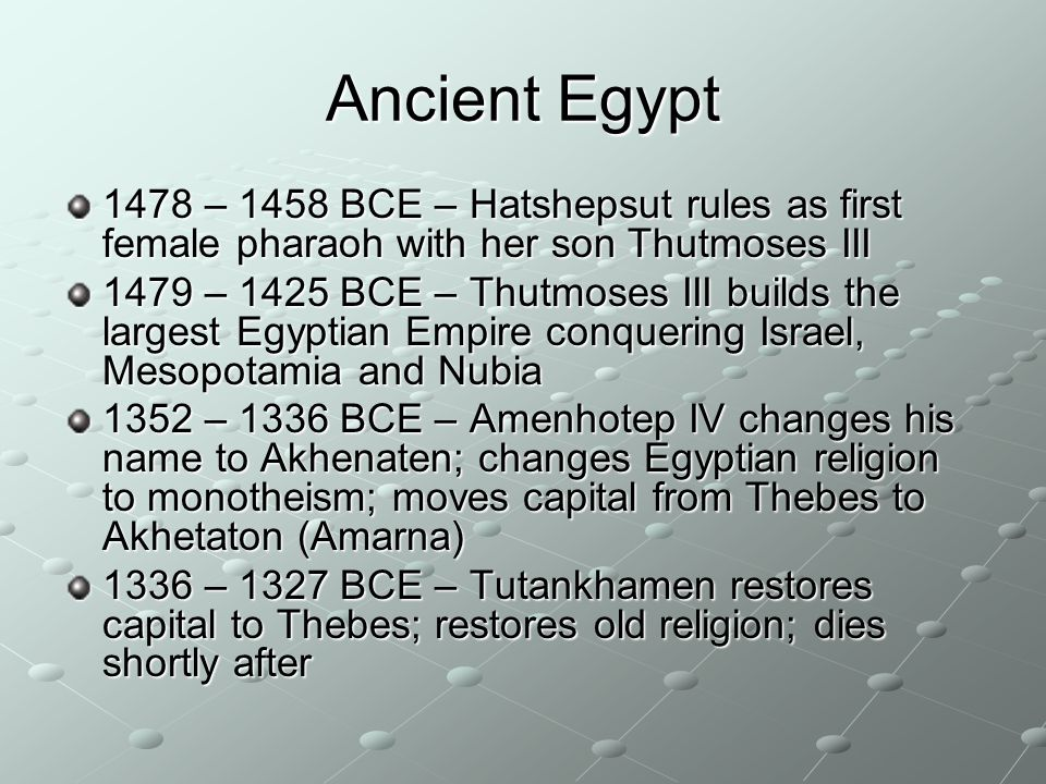 Ancient Egypt 1478 – 1458 BCE – Hatshepsut rules as first female pharaoh with her son Thutmoses III.