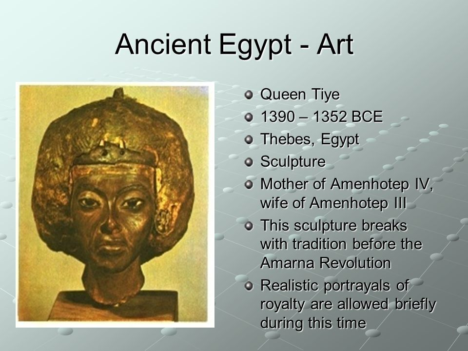 Ancient Egypt - Art Queen Tiye 1390 – 1352 BCE Thebes, Egypt Sculpture