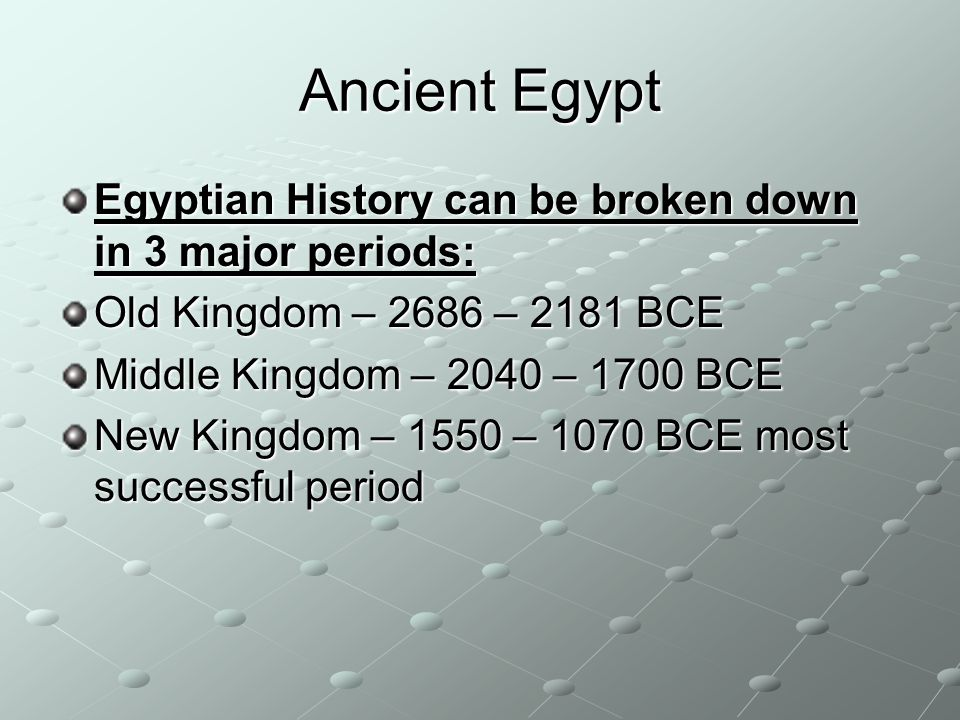 Ancient Egypt Egyptian History can be broken down in 3 major periods: