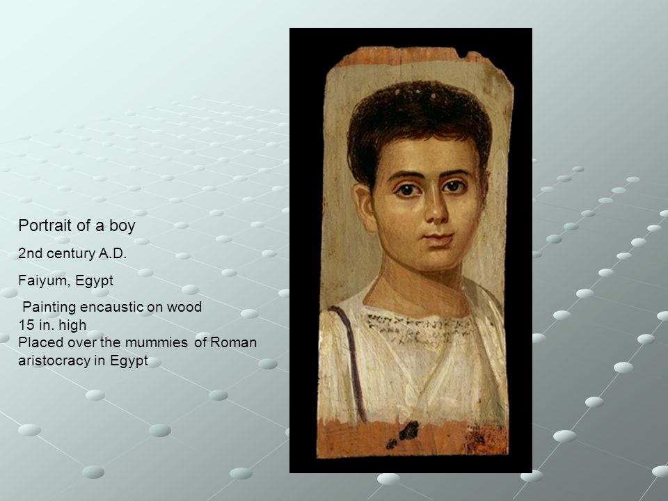 Portrait of a boy 2nd century A.D. Faiyum, Egypt