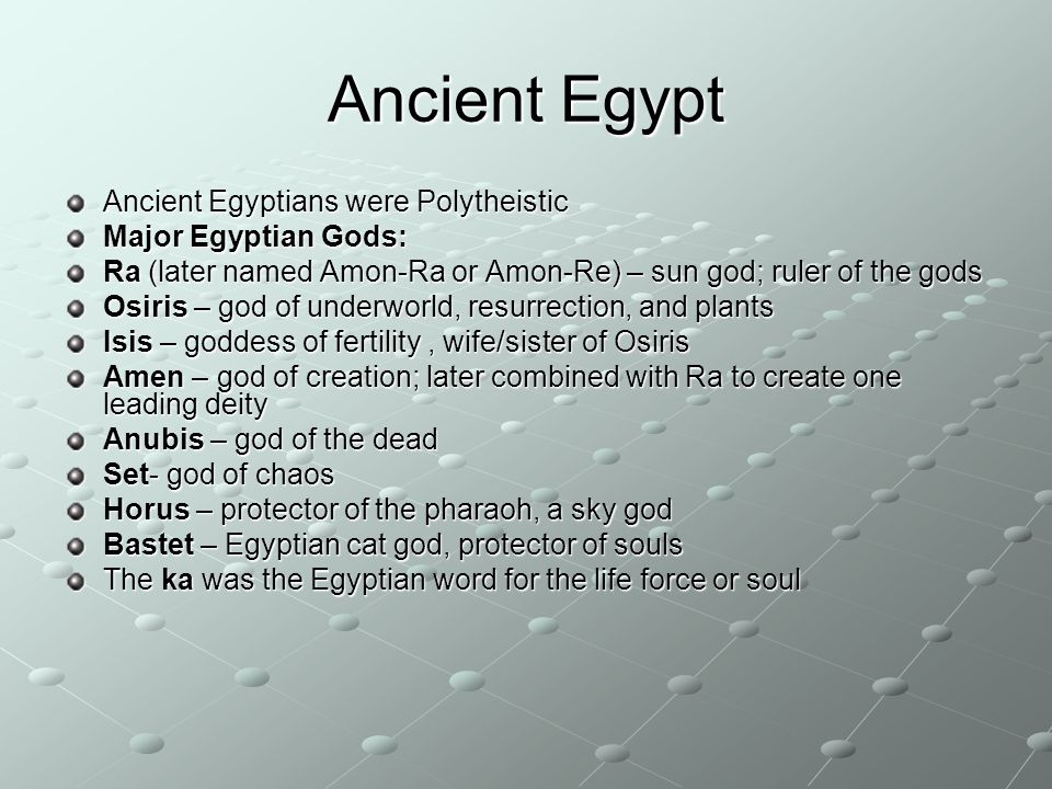 Ancient Egypt Ancient Egyptians were Polytheistic Major Egyptian Gods: