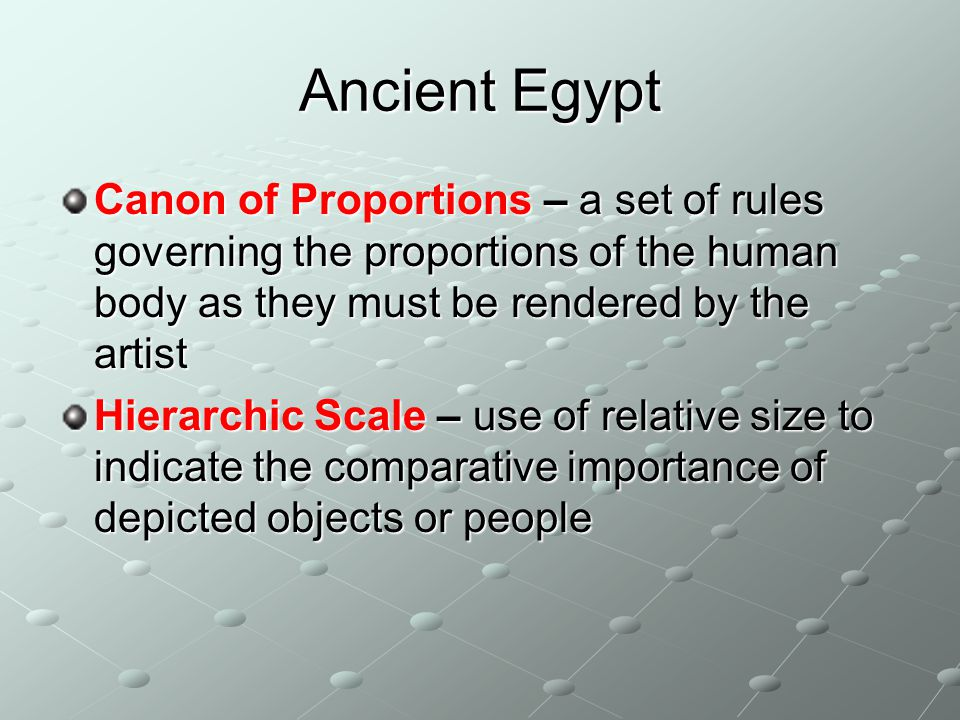 Ancient Egypt Canon of Proportions – a set of rules governing the proportions of the human body as they must be rendered by the artist.