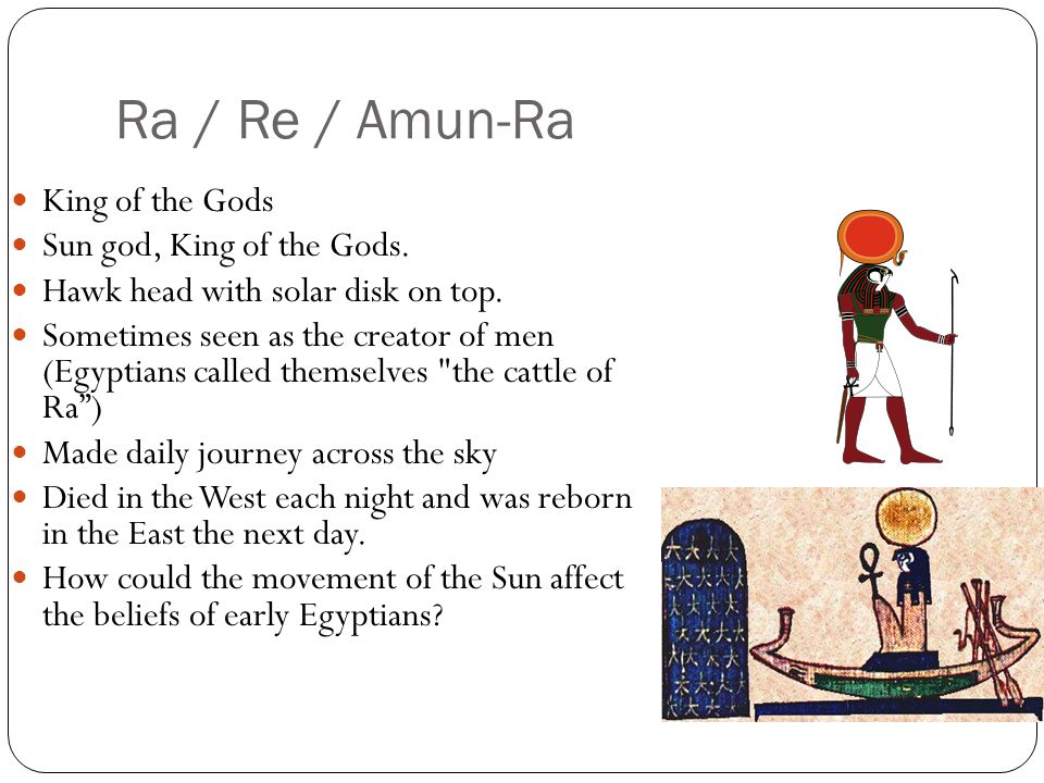 Ra / Re / Amun-Ra King of the Gods Sun god, King of the Gods.