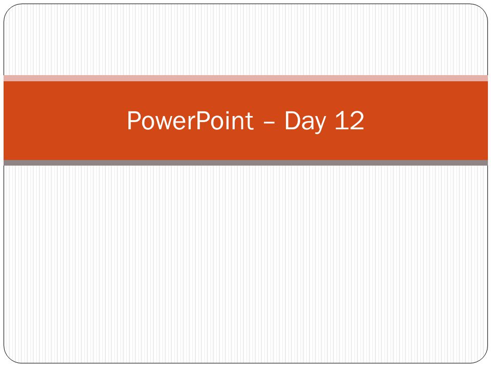 PowerPoint – Day 12