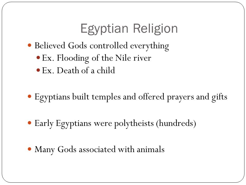 Egyptian Religion Believed Gods controlled everything