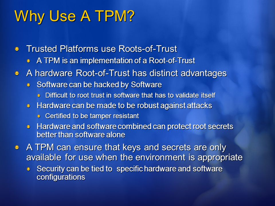 Why Use A TPM Trusted Platforms use Roots-of-Trust