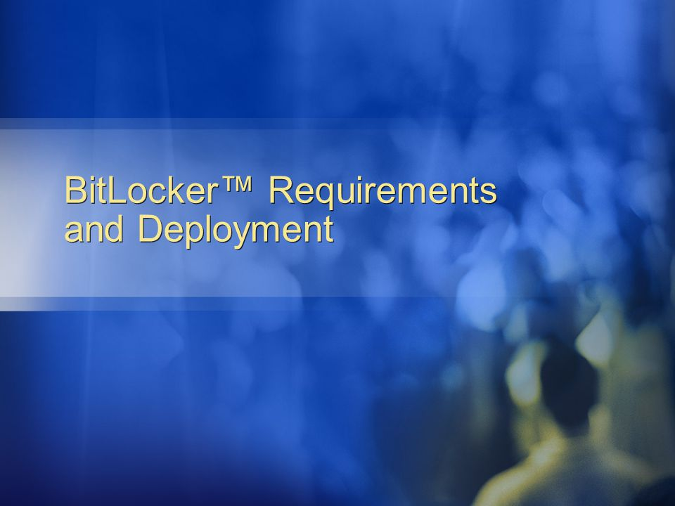 BitLocker™ Requirements and Deployment