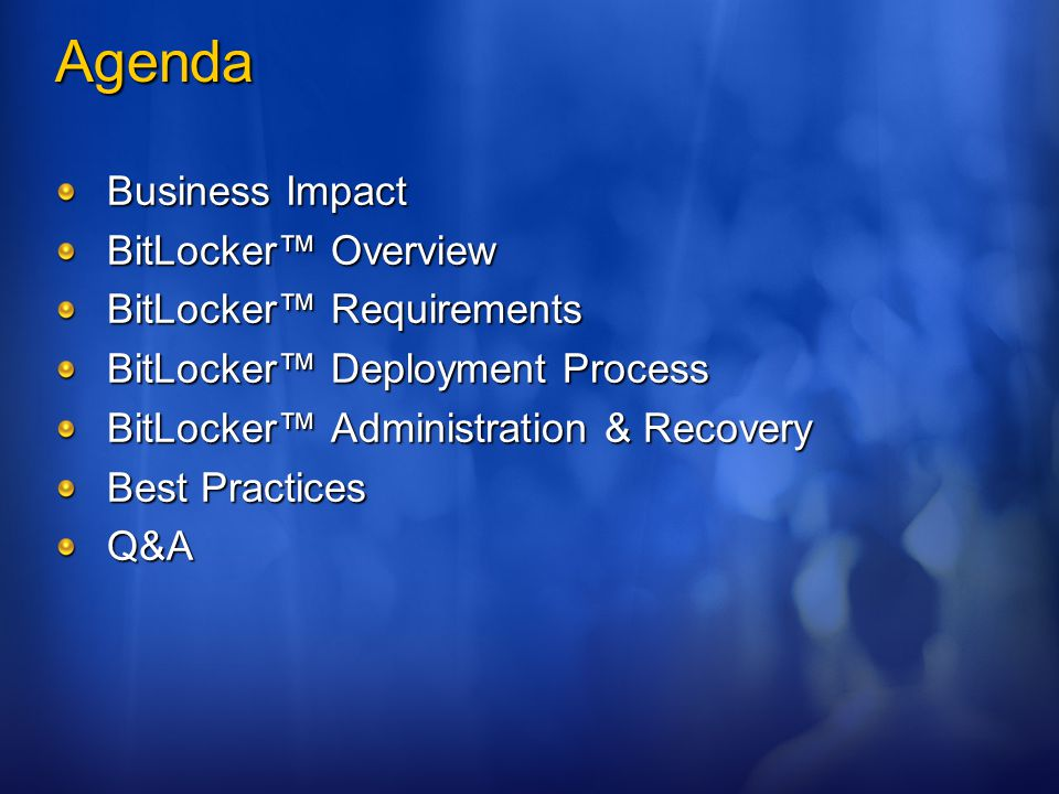 Agenda Business Impact BitLocker™ Overview BitLocker™ Requirements