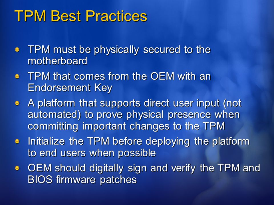 TPM Best Practices TPM must be physically secured to the motherboard