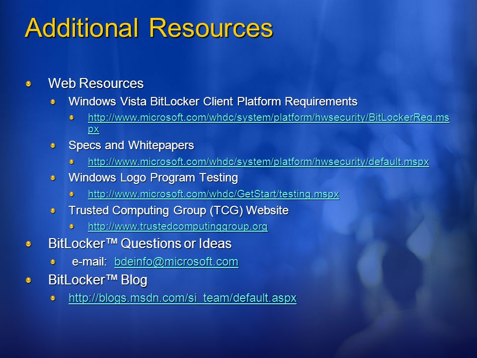 Additional Resources Web Resources BitLocker™ Questions or Ideas