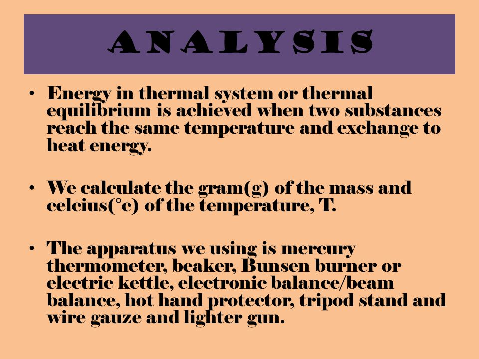 ANALYSIS Energy in thermal system or thermal equilibrium is achieved when two substances reach the same temperature and exchange to heat energy.