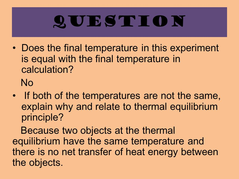 QUESTION Does the final temperature in this experiment is equal with the final temperature in calculation