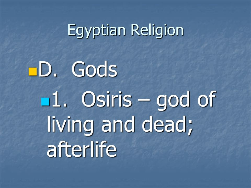 1. Osiris – god of living and dead; afterlife
