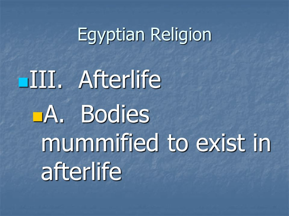 A. Bodies mummified to exist in afterlife