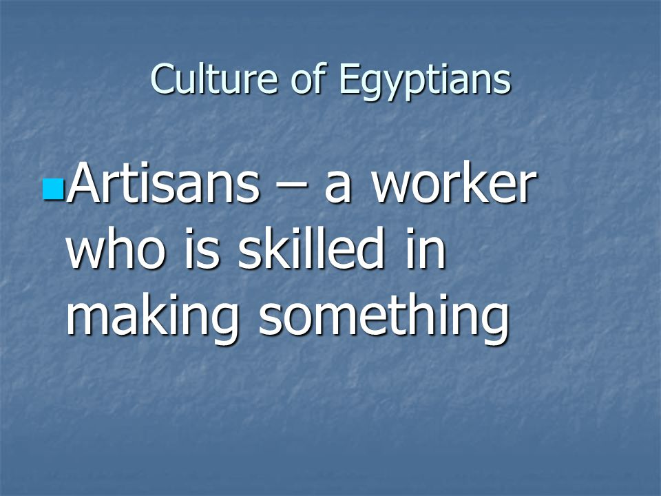 Artisans – a worker who is skilled in making something
