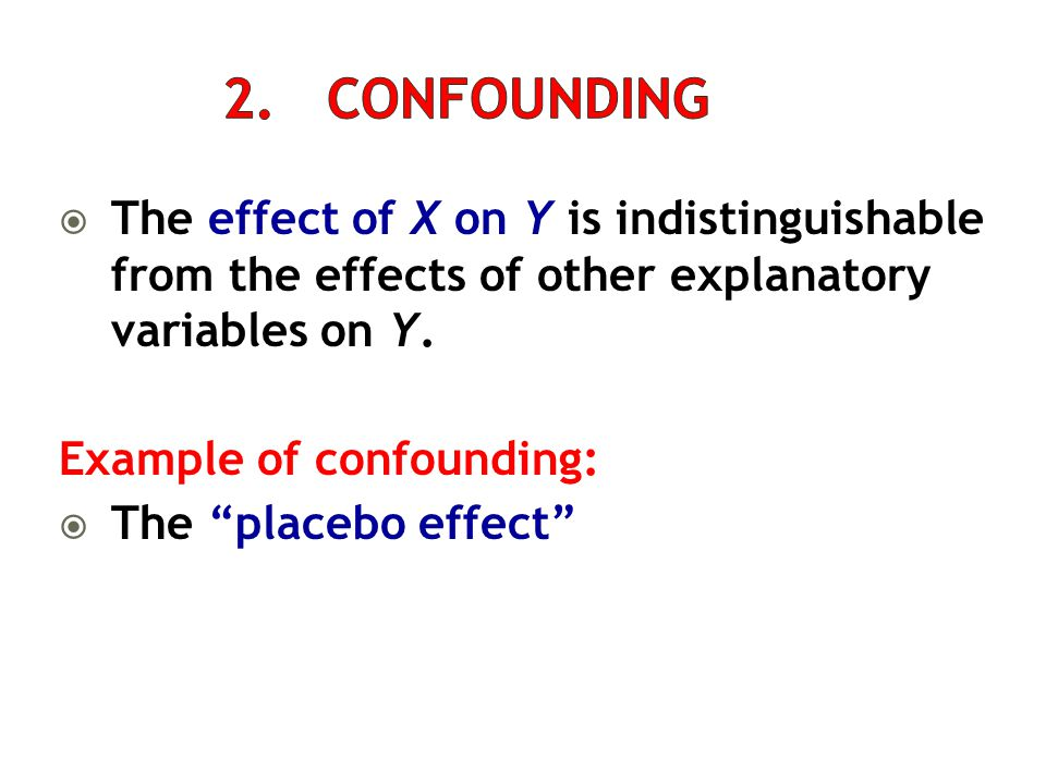 2. Confounding The effect of X on Y is indistinguishable from the effects of other explanatory variables on Y.