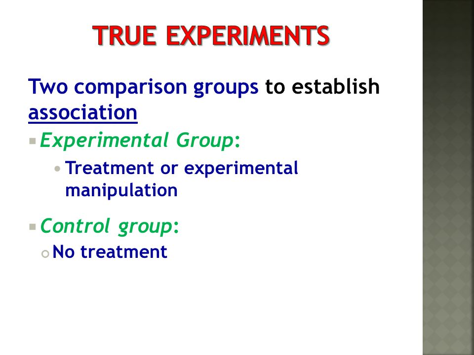 True Experiments Two comparison groups to establish association