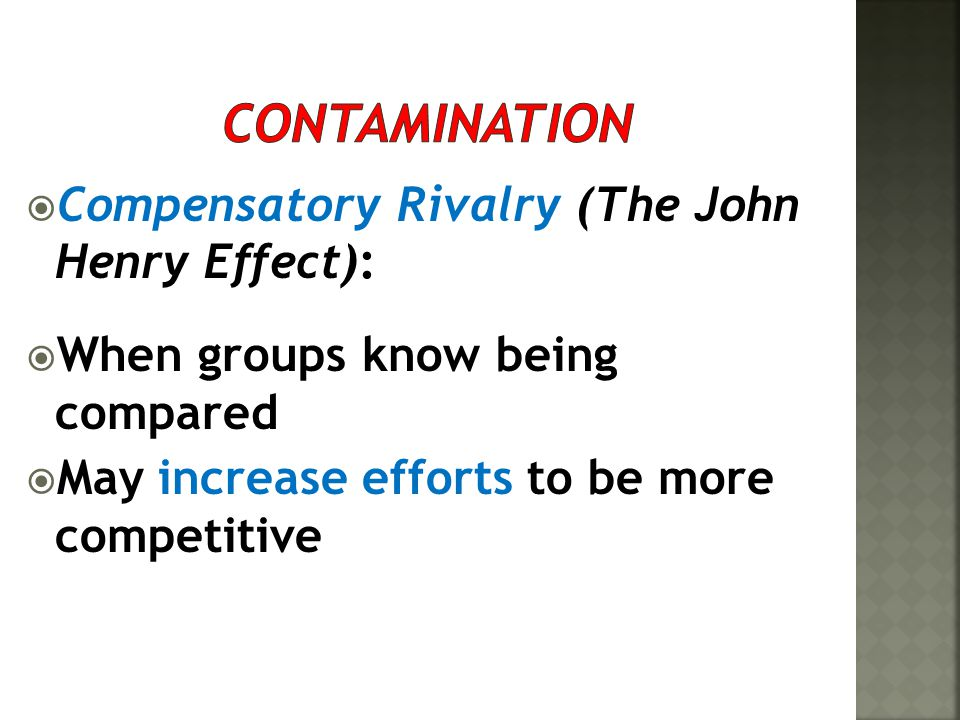 Contamination Compensatory Rivalry (The John Henry Effect):