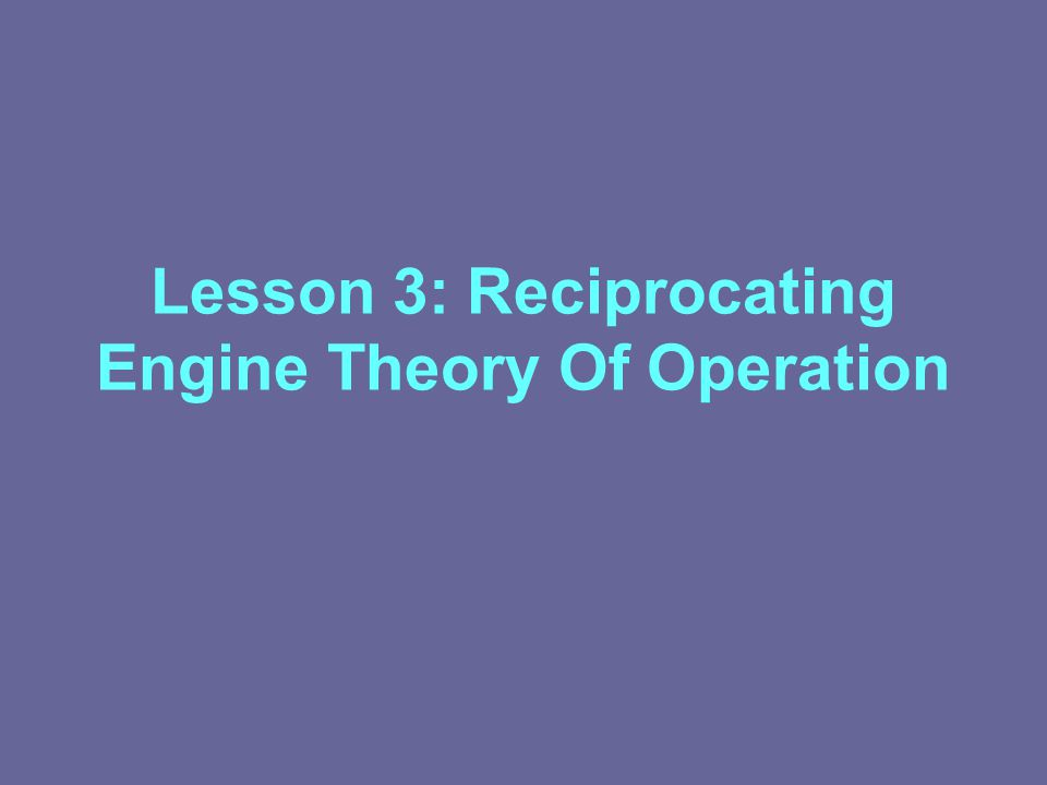 Lesson 3: Reciprocating Engine Theory Of Operation