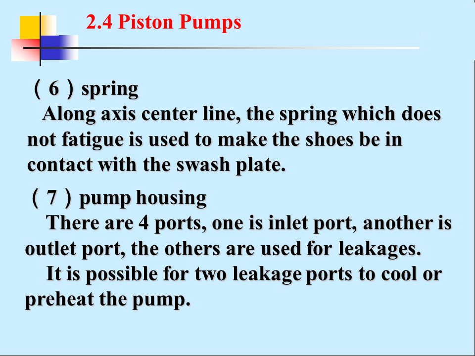 2.4 Piston Pumps (6)spring. Along axis center line, the spring which does not fatigue is used to make the shoes be in contact with the swash plate.