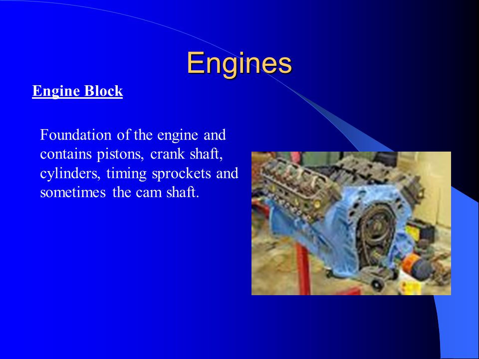 Engines Engine Block Foundation of the engine and