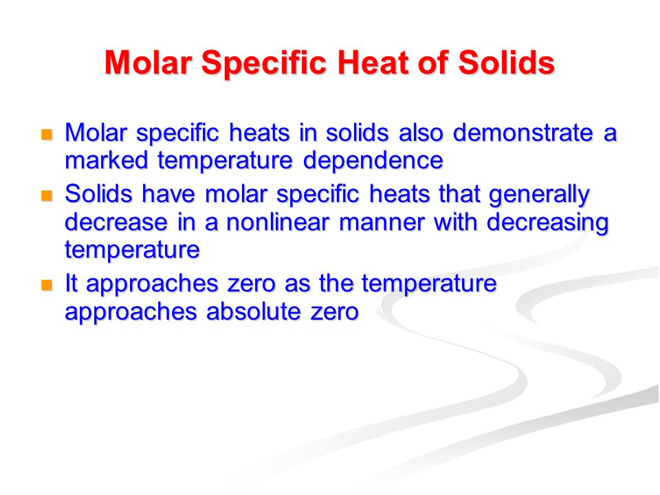 specific heat of solids Specific heat capacity is given by c= du/dt j/molek (note the unit it's per mole not per kg) for gases, two specific heat capacities exist, constant.