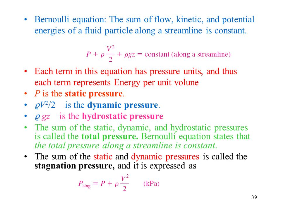 Bernoulli equation: The sum of flow, kinetic, and potential energies of a fluid particle along a streamline is constant.
